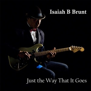 ISAIAH B BRUNT Just The Way That It Goes